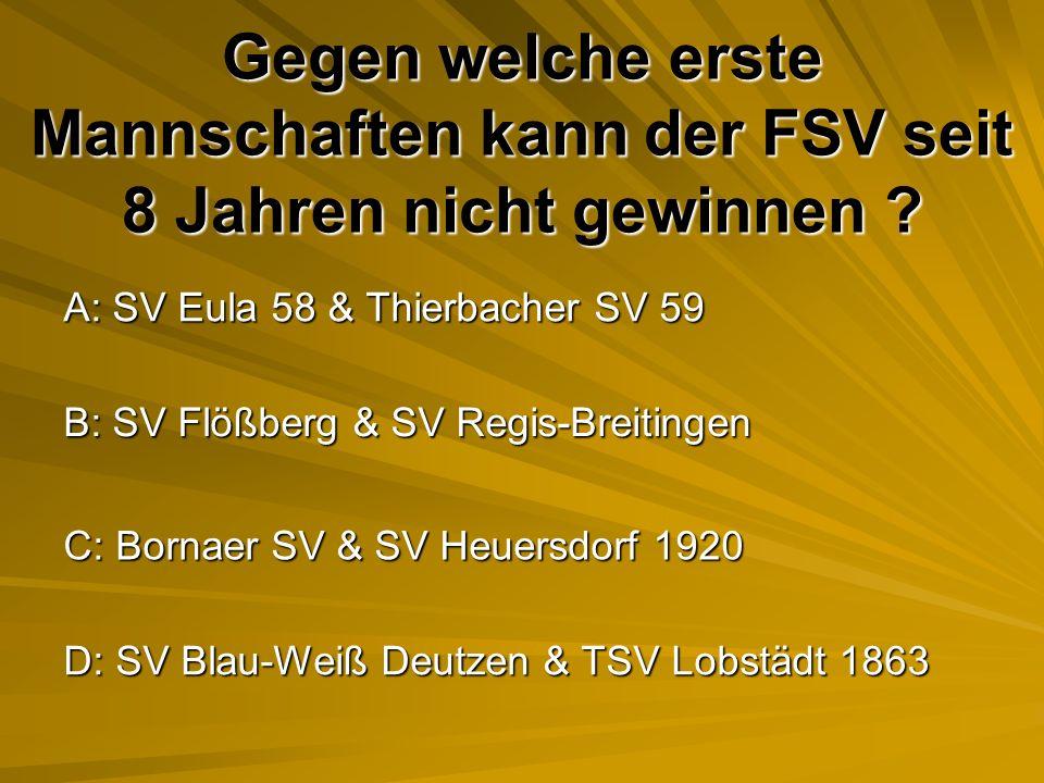 Gegen welche erste Mannschaften kann der FSV seit 8 Jahren nicht gewinnen .