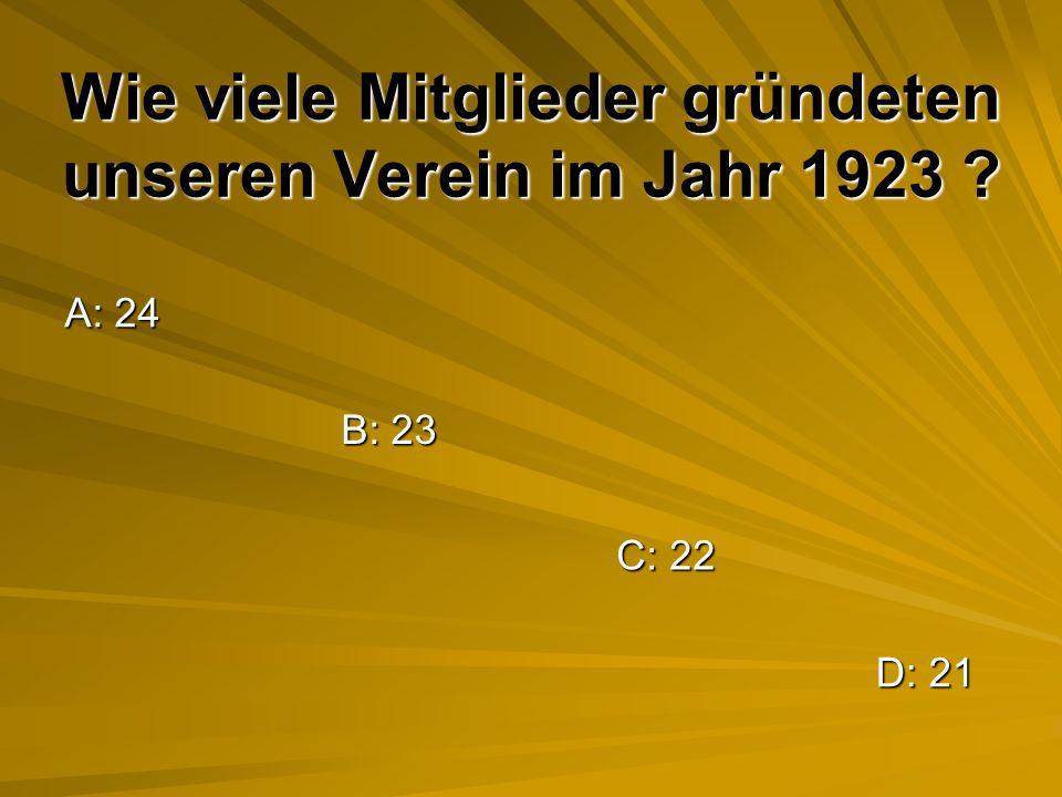 Wie viele Mitglieder gründeten unseren Verein im Jahr 1923 ? A: 24 B: 23 C: 22 D: 21