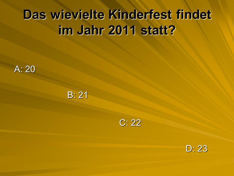 Das wievielte Kinderfest findet im Jahr 2011 statt? A: 20 B: 21 C: 22 D: 23