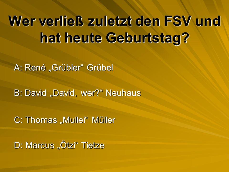 Richtige Antwort: D Gegen Lobstädt und Deutzen ist der FSV seit mehr als 8 Jahren nur Punktelieferant.