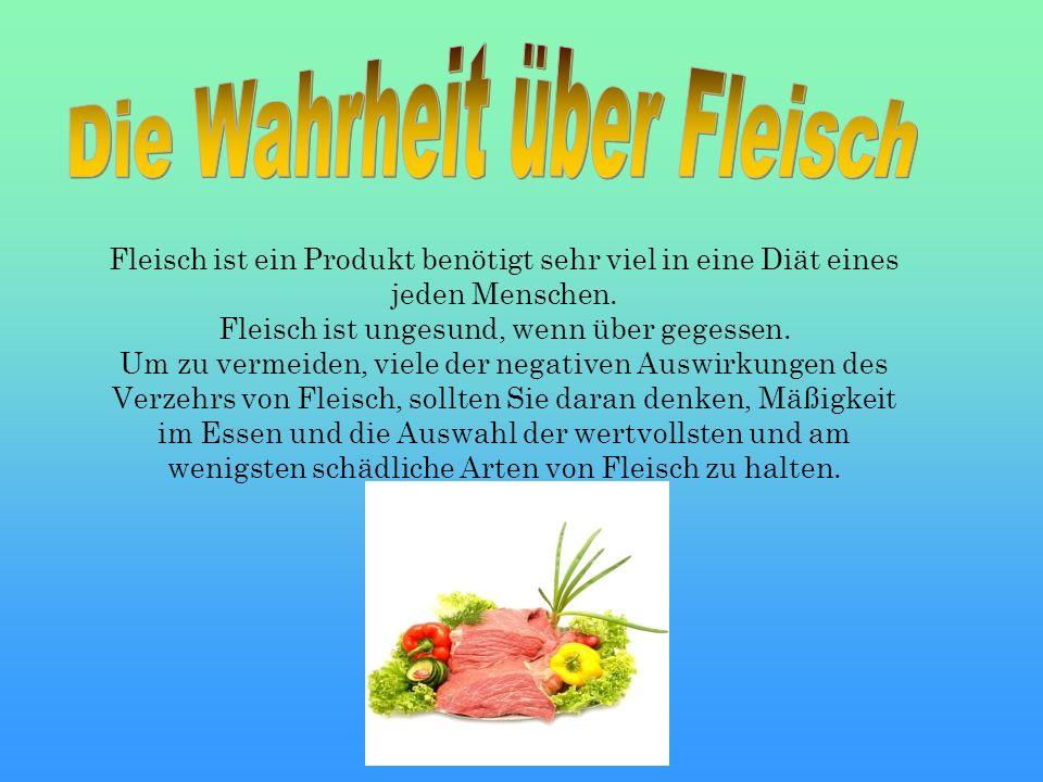 Fleisch ist ein Produkt benötigt sehr viel in eine Diät eines jeden Menschen. Fleisch ist ungesund, wenn über gegessen. Um zu vermeiden, viele der neg