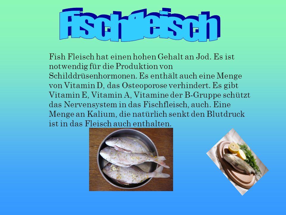 Fish Fleisch hat einen hohen Gehalt an Jod. Es ist notwendig für die Produktion von Schilddrüsenhormonen. Es enthält auch eine Menge von Vitamin D, da