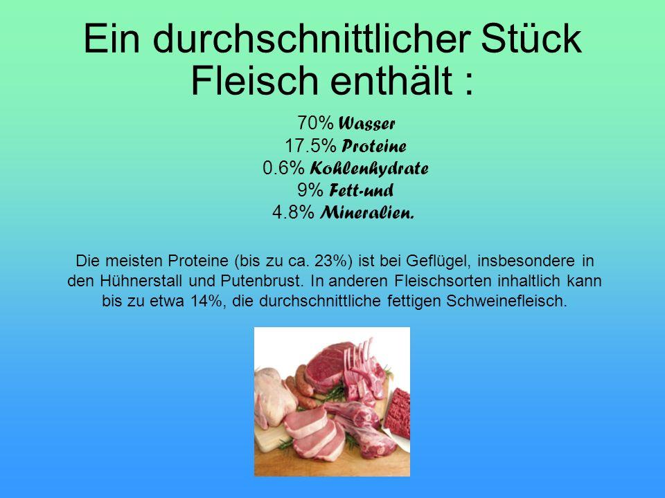 70% Wasser 17.5% Proteine 0.6% Kohlenhydrate 9% Fett-und 4.8% Mineralien. Die meisten Proteine (bis zu ca. 23%) ist bei Geflügel, insbesondere in den