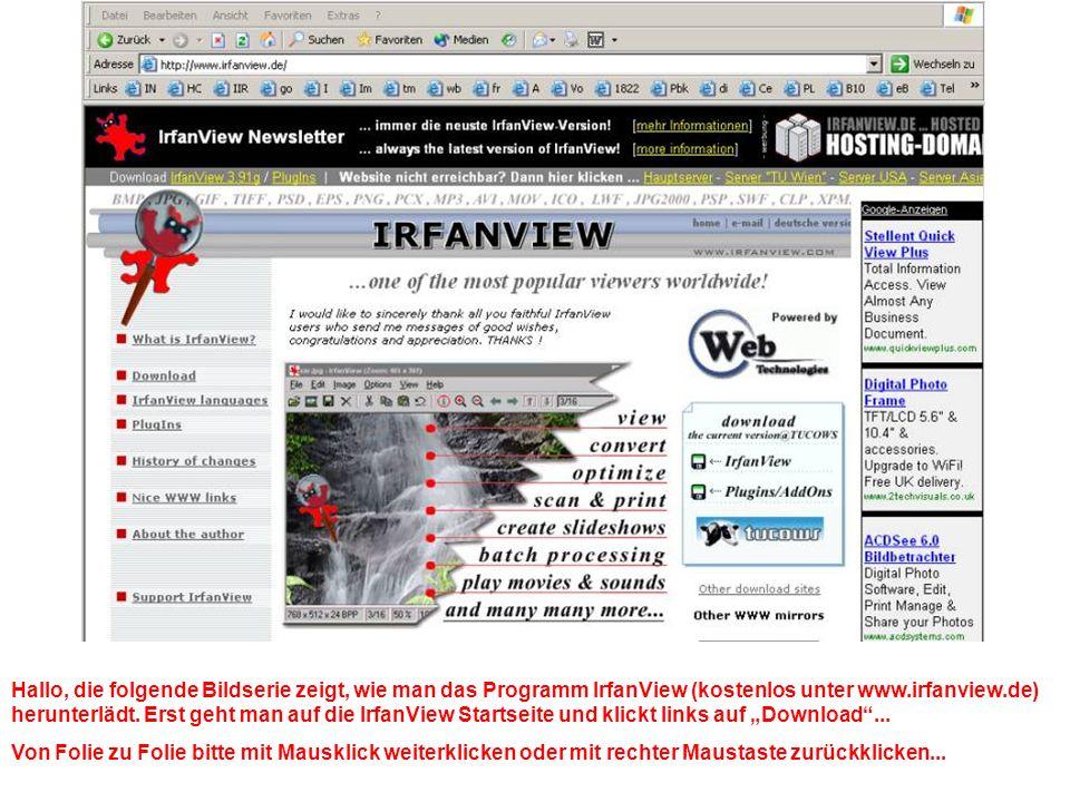 Hallo, die folgende Bildserie zeigt, wie man das Programm IrfanView (kostenlos unter www.irfanview.de) herunterlädt.