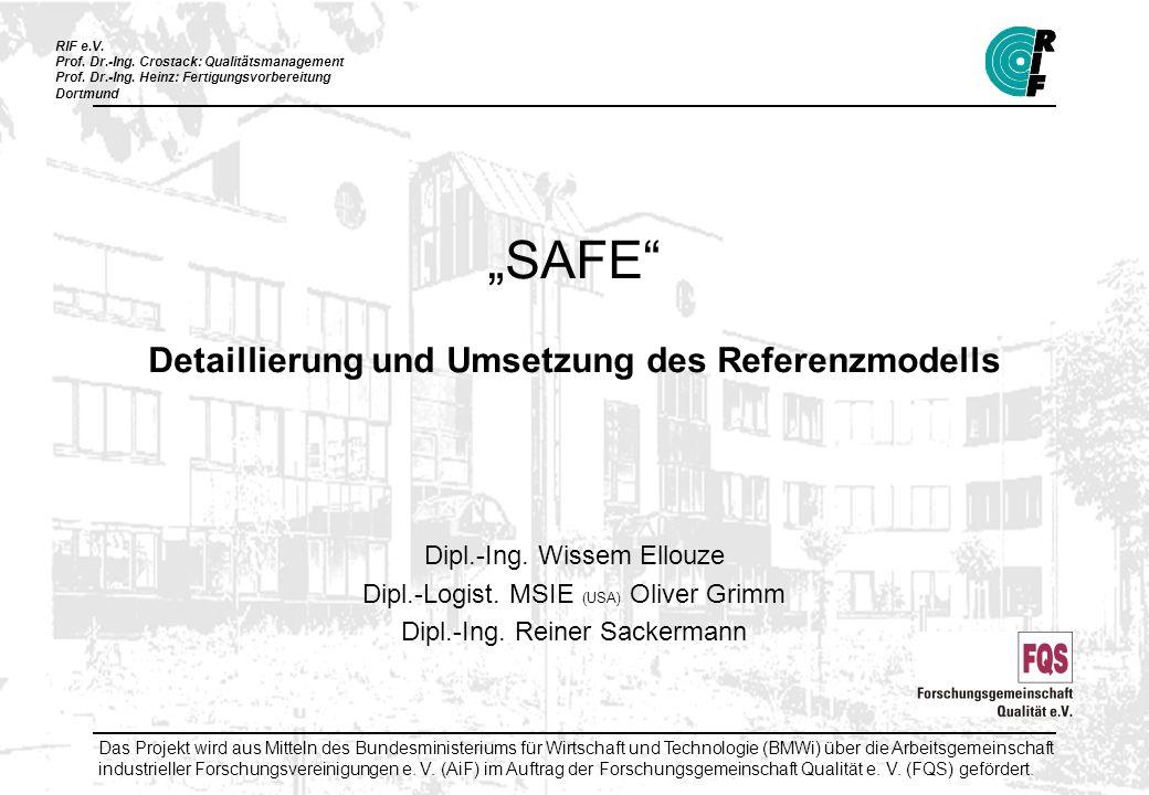 RIF e.V. Prof. Dr.-Ing. Crostack: Qualitätsmanagement Prof. Dr.-Ing. Heinz: Fertigungsvorbereitung Dortmund SAFE Detaillierung und Umsetzung des Refer