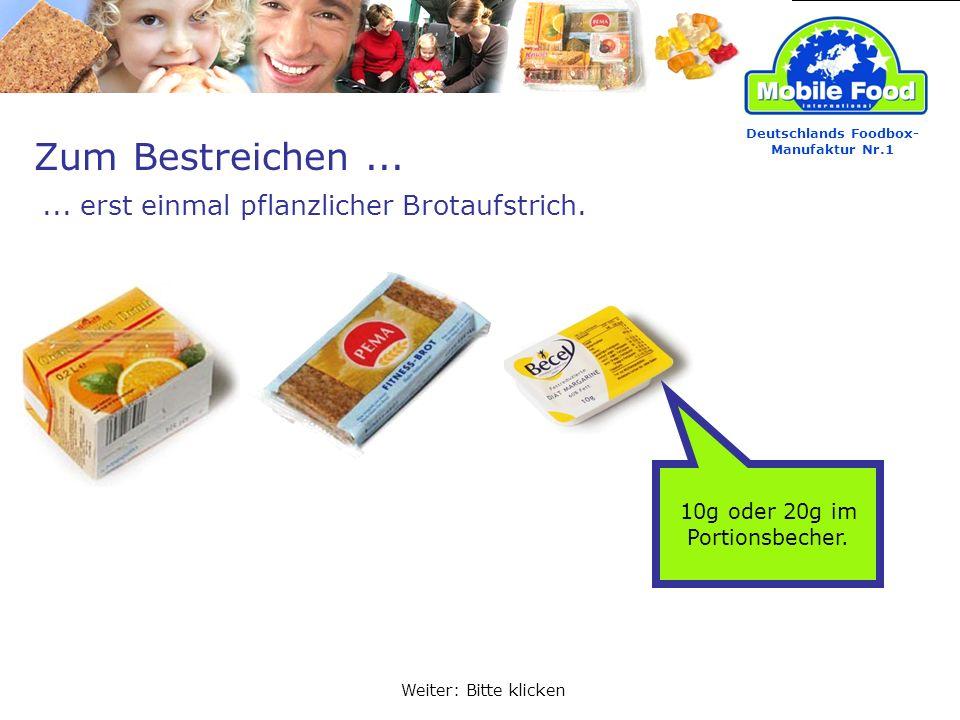 Zum Bestreichen...... erst einmal pflanzlicher Brotaufstrich. Deutschlands Foodbox- Manufaktur Nr.1 Weiter: Bitte klicken 10g oder 20g im Portionsbech
