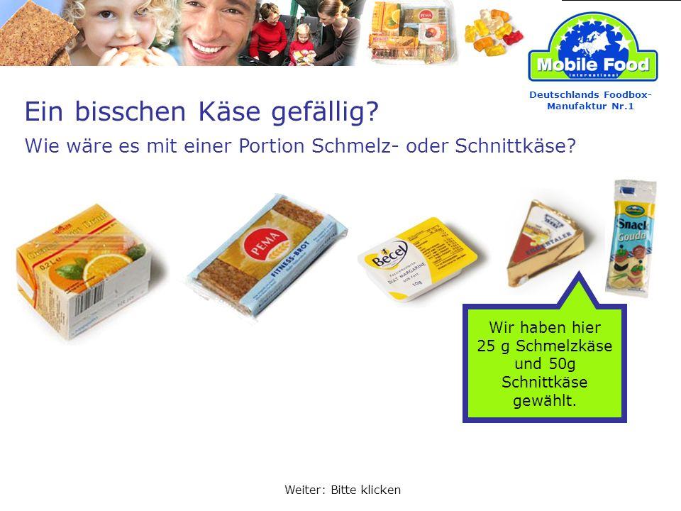 Ein bisschen Käse gefällig? Wie wäre es mit einer Portion Schmelz- oder Schnittkäse? Deutschlands Foodbox- Manufaktur Nr.1 Weiter: Bitte klicken Wir h