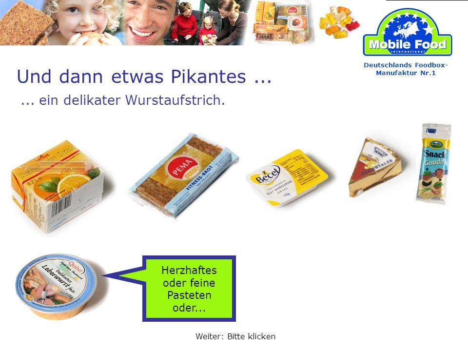 Und dann etwas Pikantes...... ein delikater Wurstaufstrich. Deutschlands Foodbox- Manufaktur Nr.1 Weiter: Bitte klicken Herzhaftes oder feine Pasteten