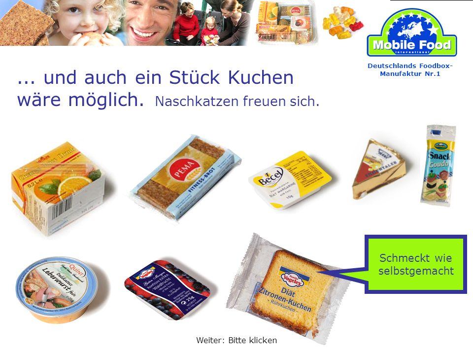 ... und auch ein Stück Kuchen wäre möglich. Naschkatzen freuen sich. Deutschlands Foodbox- Manufaktur Nr.1 Weiter: Bitte klicken Schmeckt wie selbstge