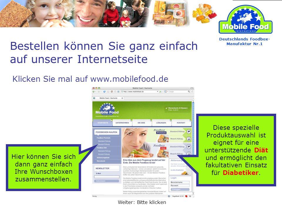 Bestellen können Sie ganz einfach auf unserer Internetseite Klicken Sie mal auf www.mobilefood.de Deutschlands Foodbox- Manufaktur Nr.1 Weiter: Bitte klicken Hier können Sie sich dann ganz einfach Ihre Wunschboxen zusammenstellen.