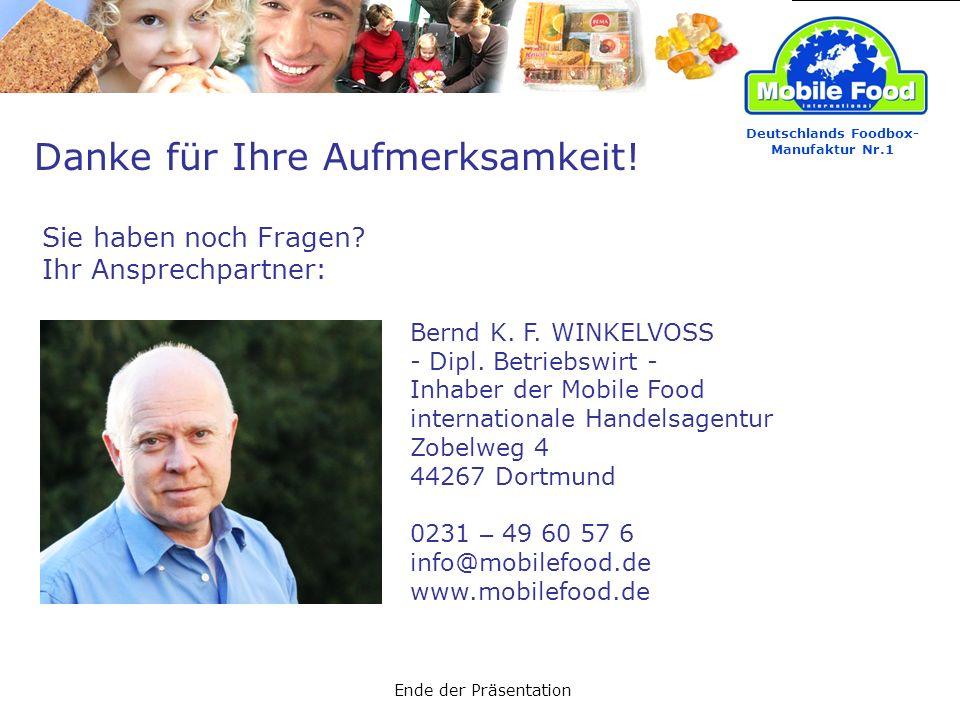 Danke für Ihre Aufmerksamkeit! Sie haben noch Fragen? Ihr Ansprechpartner: Deutschlands Foodbox- Manufaktur Nr.1 Bernd K. F. WINKELVOSS - Dipl. Betrie
