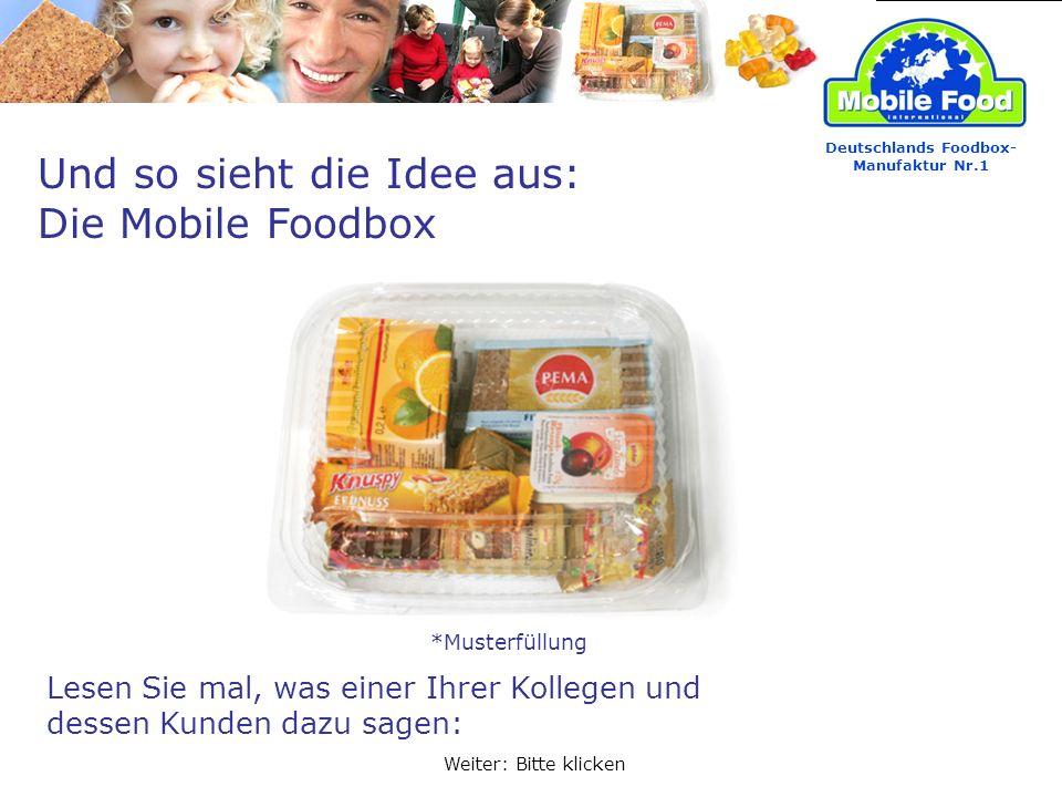 Und so sieht die Idee aus: Die Mobile Foodbox Lesen Sie mal, was einer Ihrer Kollegen und dessen Kunden dazu sagen: Deutschlands Foodbox- Manufaktur Nr.1 Weiter: Bitte klicken *Musterfüllung