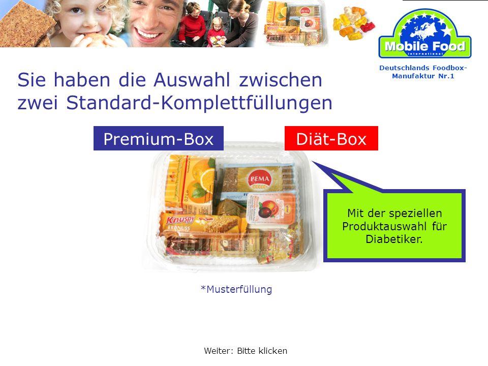 Sie haben die Auswahl zwischen zwei Standard-Komplettfüllungen Mit der speziellen Produktauswahl für Diabetiker.