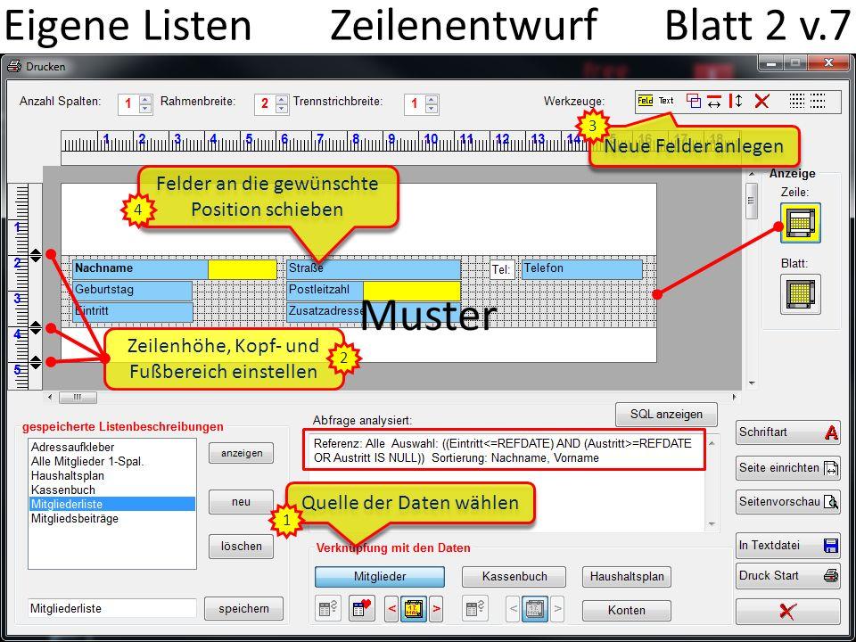 Eigene Listen Zeilenentwurf Blatt 2 v.7 Felder an die gewünschte Position schieben 4 Neue Felder anlegen 3 Quelle der Daten wählen 1 Zeilenhöhe, Kopf- und Fußbereich einstellen 2