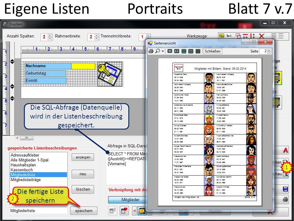 Eigene Listen Portraits Blatt 7 v.7 1 Die fertige Liste speichern 2 Die SQL-Abfrage (Datenquelle) wird in der Listenbeschreibung gespeichert.