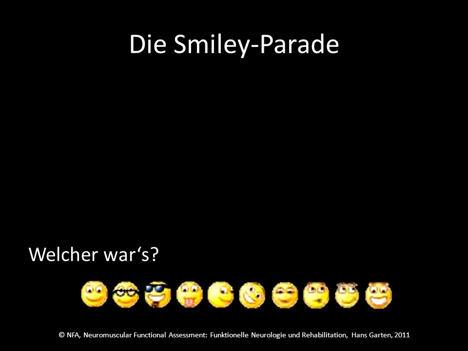 © NFA, Neuromuscular Functional Assessment: Funktionelle Neurologie und Rehabilitation, Hans Garten, 2011 Die Smiley-Parade