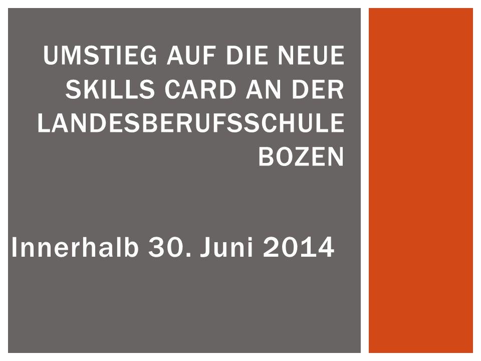 Innerhalb 30. Juni 2014 UMSTIEG AUF DIE NEUE SKILLS CARD AN DER LANDESBERUFSSCHULE BOZEN