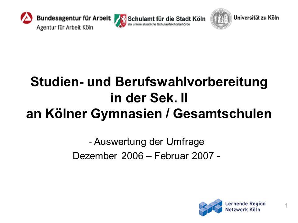 1 Studien- und Berufswahlvorbereitung in der Sek. II an Kölner Gymnasien / Gesamtschulen - Auswertung der Umfrage Dezember 2006 – Februar 2007 -