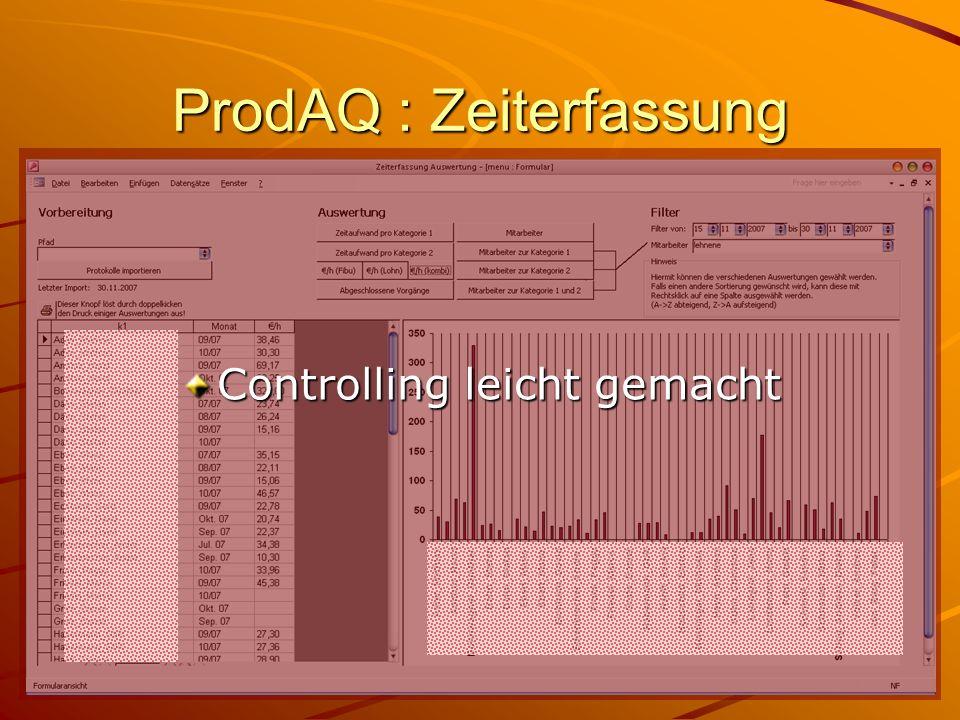 ProdAQ : Zeiterfassung Ein Programm zur kontinuierlichen Zeitdokumentation Pro Computer/Arbeitsplatz Pro Benutzer (individualisierbar) Zeit, Tätigkeit, zeiträumliche Zuordnung Nicht störend, läuft nebenbei Rechts unten am Bildschirmrand -- Rechts unten am Bildschirmrand --