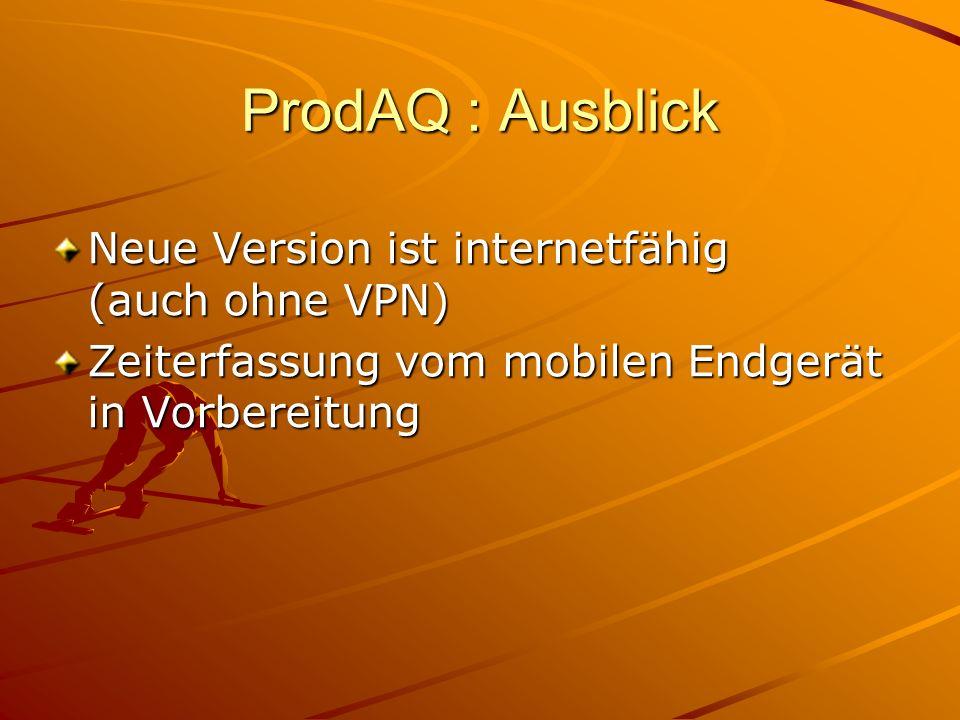 ProdAQ : Ausblick Neue Version ist internetfähig (auch ohne VPN) Zeiterfassung vom mobilen Endgerät in Vorbereitung