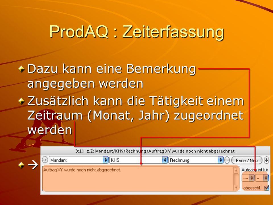 ProdAQ : Zeiterfassung Dazu kann eine Bemerkung angegeben werden Zusätzlich kann die Tätigkeit einem Zeitraum (Monat, Jahr) zugeordnet werden