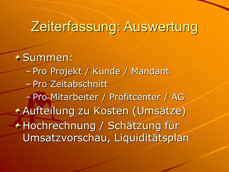 Zeiterfassung: Auswertung Summen: –Pro Projekt / Kunde / Mandant –Pro Zeitabschnitt –Pro Mitarbeiter / Profitcenter / AG Aufteilung zu Kosten (Umsätze