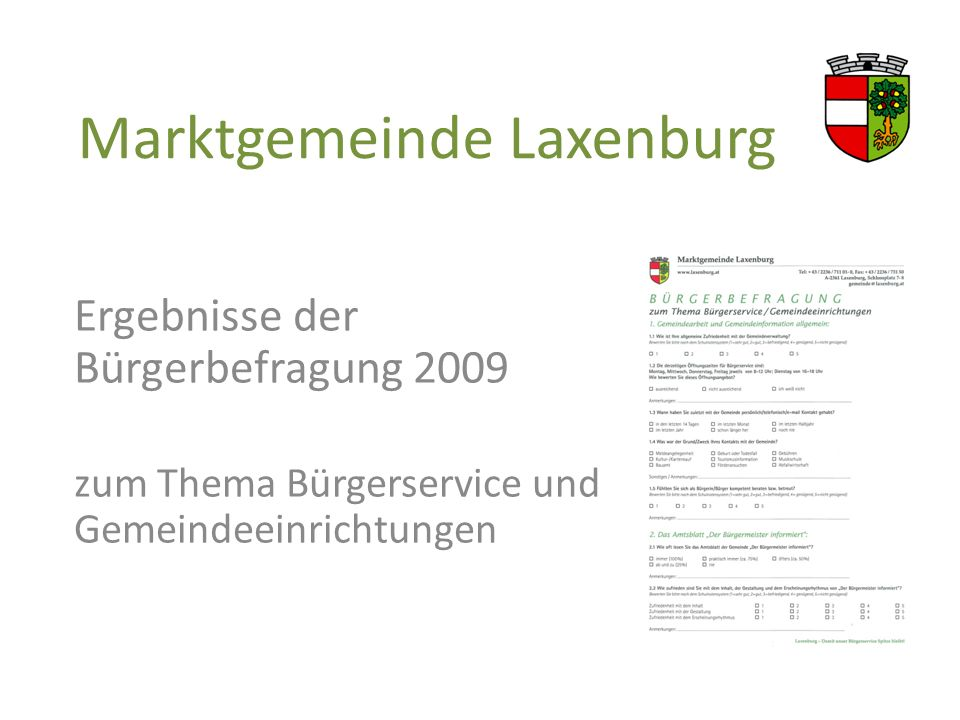 Marktgemeinde Laxenburg 1.280 Fragebögen im Herbst 2009 ausgesandt 331 im Zeitraum zurückbekommen 37 nach Stichtag abgegeben Insgesamt wurden 368 Fragebögen von Ihnen ausführlich beantwortet und retourniert.