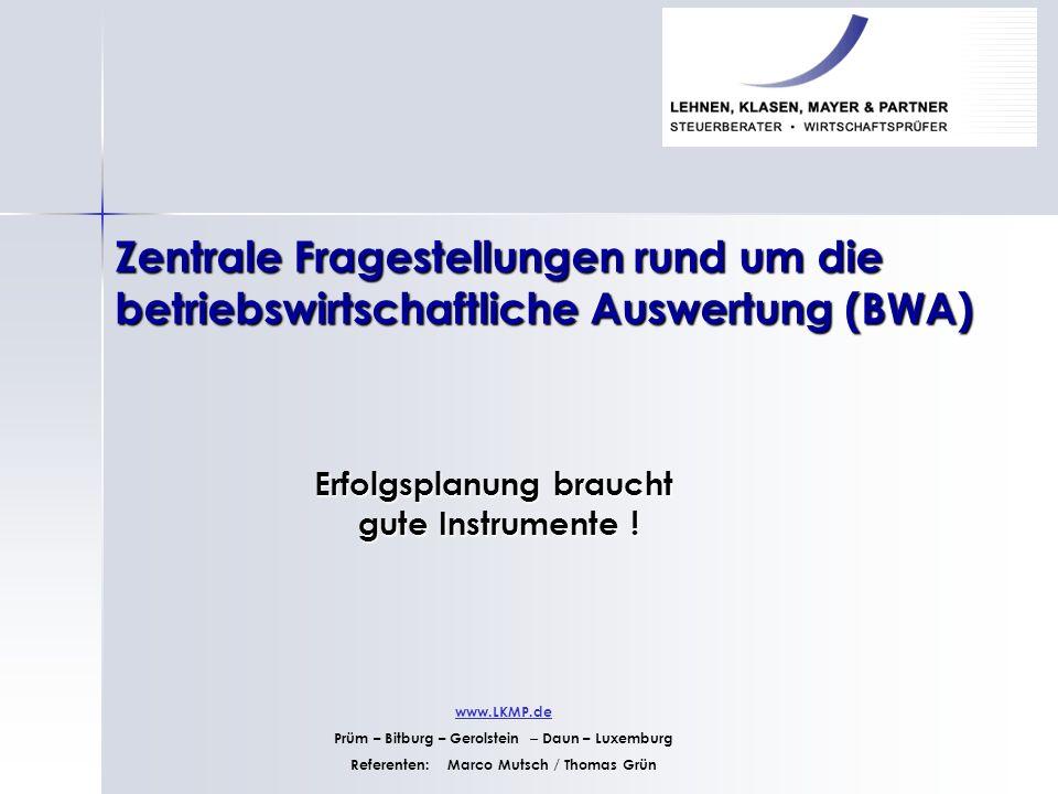 Zentrale Fragestellungen rund um die betriebswirtschaftliche Auswertung (BWA) Erfolgsplanung braucht gute Instrumente ! gute Instrumente ! www.LKMP.de