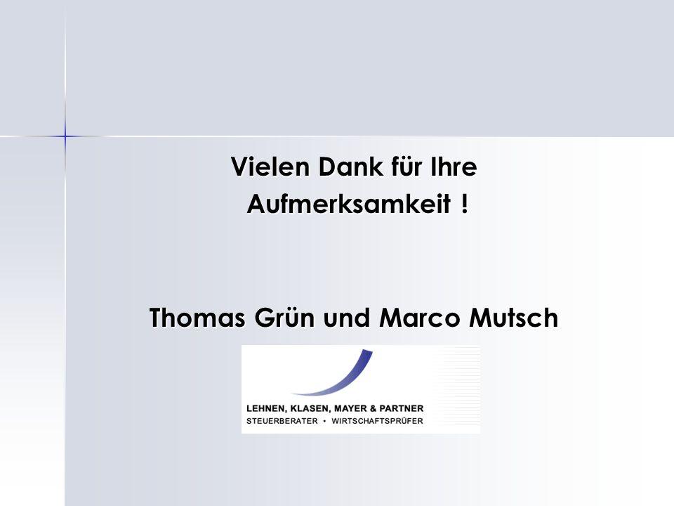 Vielen Dank für Ihre Aufmerksamkeit ! Aufmerksamkeit ! Thomas Grün und Marco Mutsch