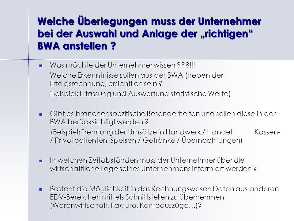 Welche Überlegungen muss der Unternehmer bei der Auswahl und Anlage der richtigen BWA anstellen ? Was möchte der Unternehmer wissen ???!!! Was möchte