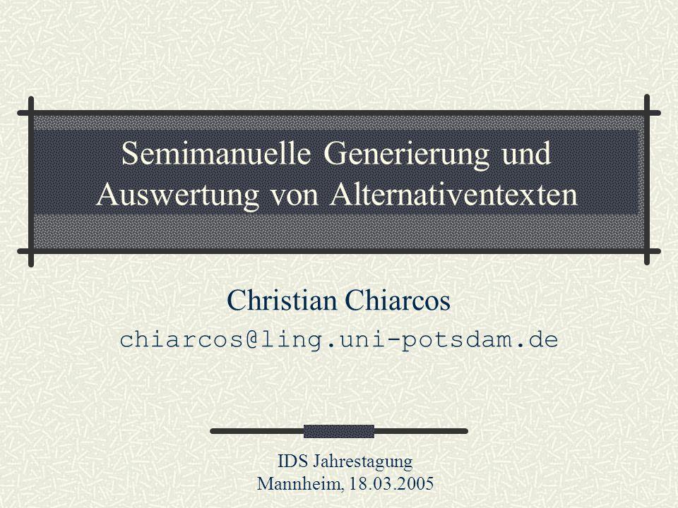 Semimanuelle Generierung und Auswertung von Alternativentexten Christian Chiarcos chiarcos@ling.uni-potsdam.de IDS Jahrestagung Mannheim, 18.03.2005