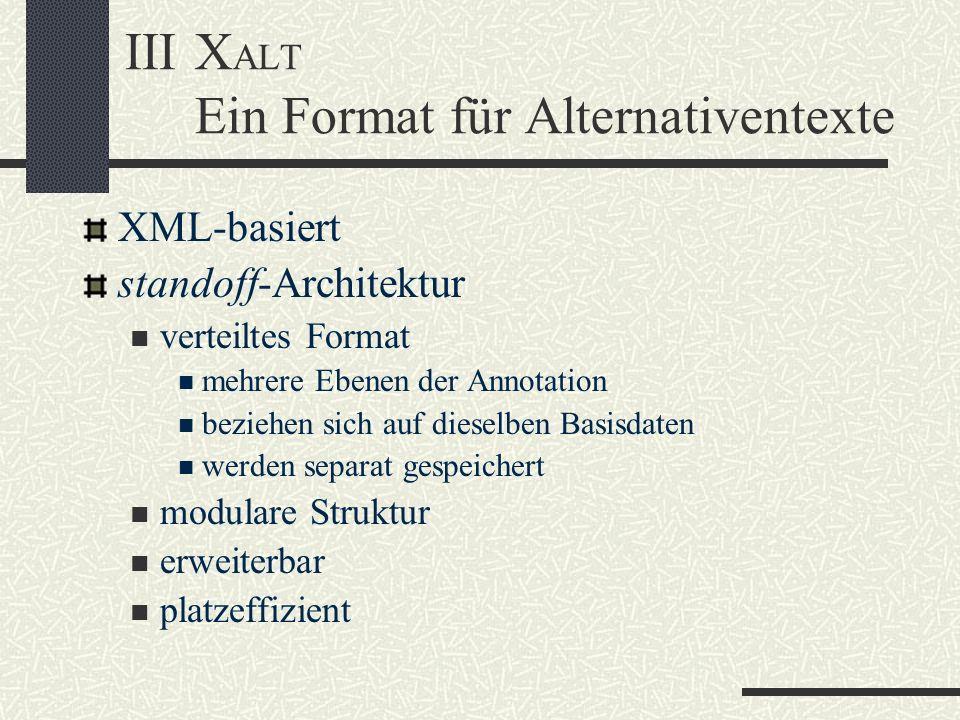 IIIX ALT Ein Format für Alternativentexte XML-basiert standoff-Architektur verteiltes Format mehrere Ebenen der Annotation beziehen sich auf dieselben Basisdaten werden separat gespeichert modulare Struktur erweiterbar platzeffizient