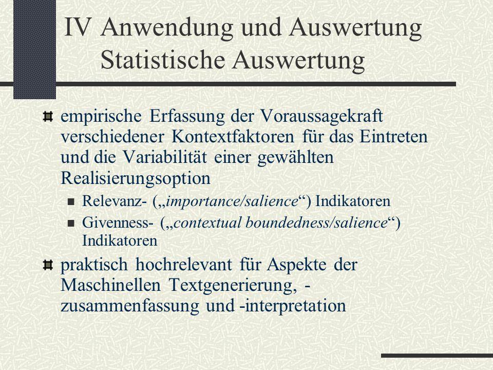 IVAnwendung und Auswertung Statistische Auswertung empirische Erfassung der Voraussagekraft verschiedener Kontextfaktoren für das Eintreten und die Va