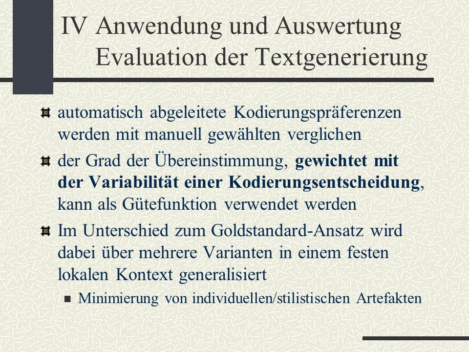 IVAnwendung und Auswertung Evaluation der Textgenerierung automatisch abgeleitete Kodierungspräferenzen werden mit manuell gewählten verglichen der Gr
