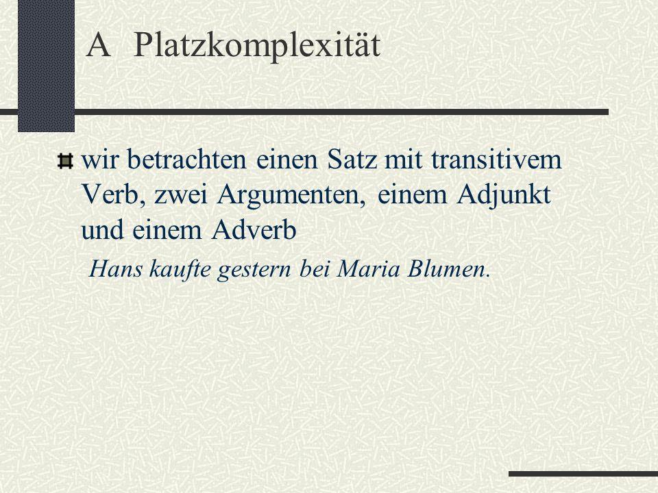 APlatzkomplexität wir betrachten einen Satz mit transitivem Verb, zwei Argumenten, einem Adjunkt und einem Adverb Hans kaufte gestern bei Maria Blumen.