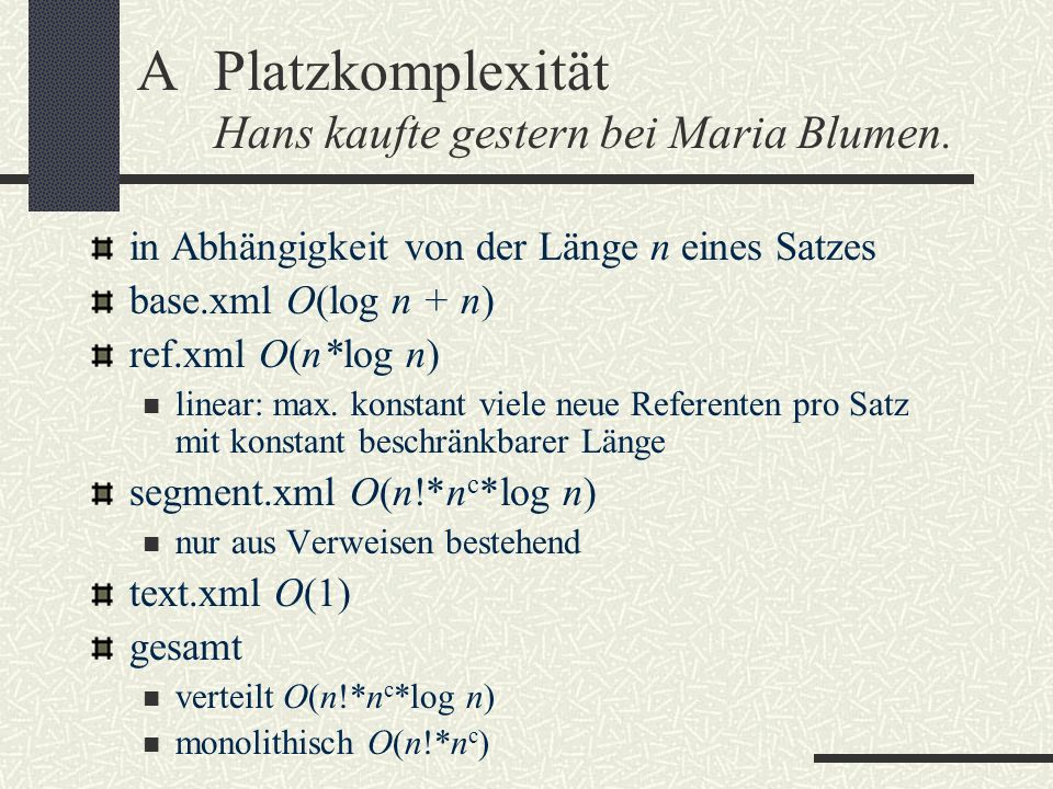 in Abhängigkeit von der Länge n eines Satzes base.xml O(log n + n) ref.xml O(n*log n) linear: max. konstant viele neue Referenten pro Satz mit konstan