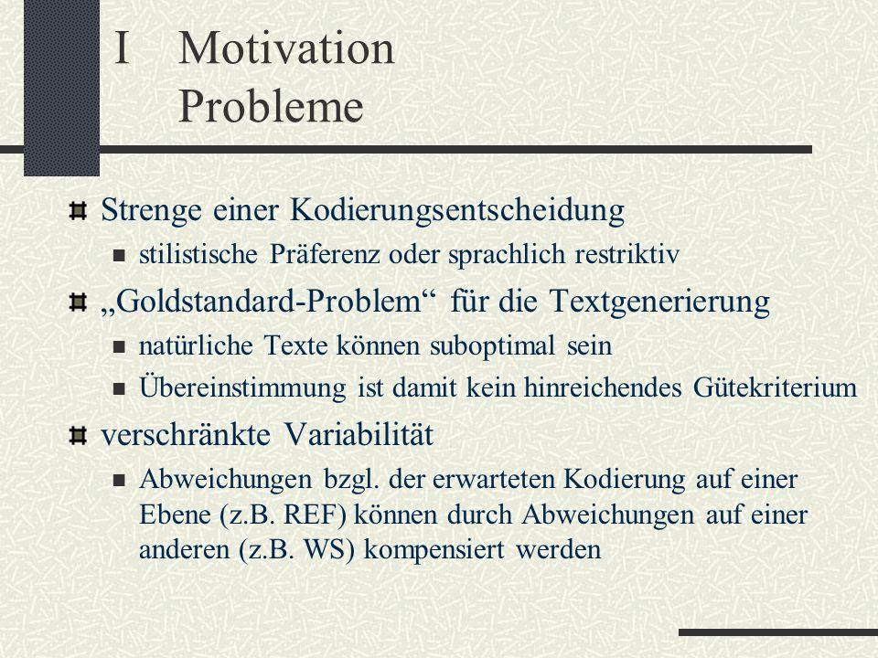 IMotivation Probleme Strenge einer Kodierungsentscheidung stilistische Präferenz oder sprachlich restriktiv Goldstandard-Problem für die Textgenerieru