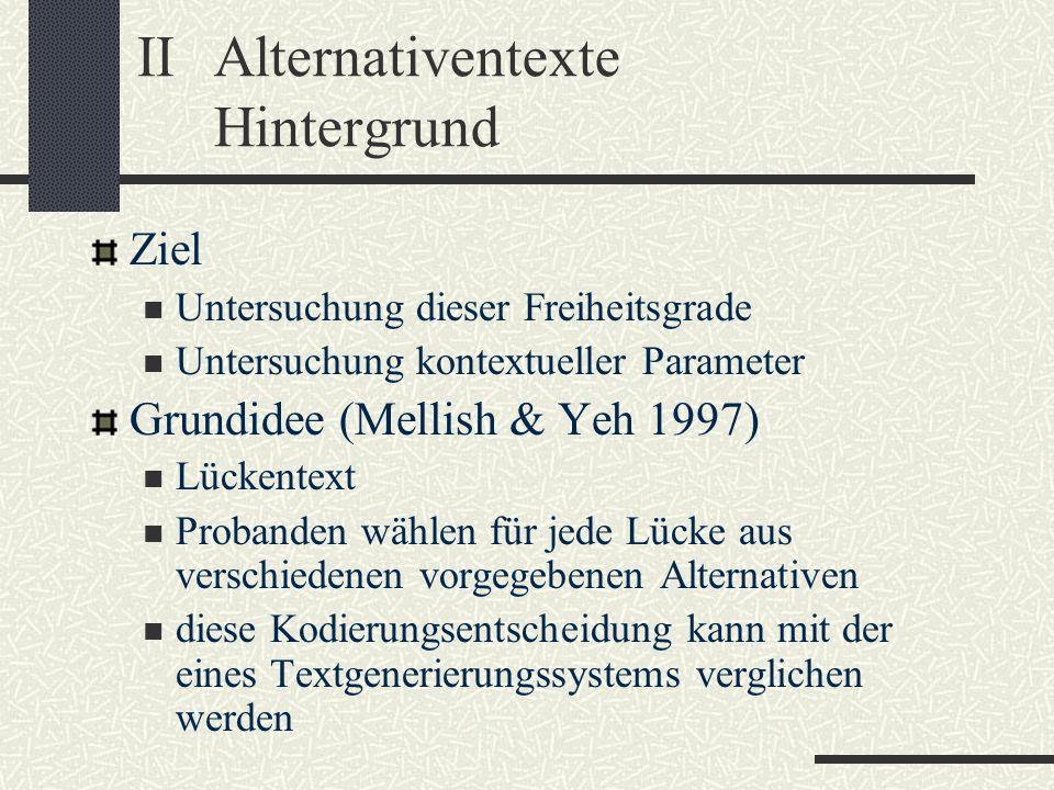 IIAlternativentexte Hintergrund Ziel Untersuchung dieser Freiheitsgrade Untersuchung kontextueller Parameter Grundidee (Mellish & Yeh 1997) Lückentext