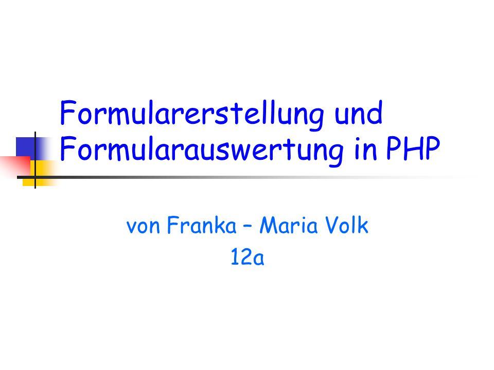 Formularerstellung und Formularauswertung in PHP von Franka – Maria Volk 12a