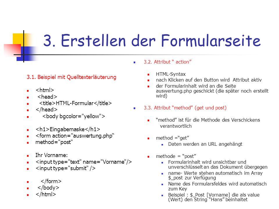 3. Erstellen der Formularseite 3.1. Beispiel mit Quelltexterläuterung HTML-Formular Eingabemaske <form action=