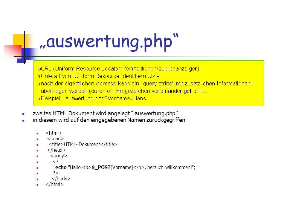 auswertung.php zweites HTML Dokument wird angelegt auswertung.php in diesem wird auf den eingegebenen Namen zurückgegriffen HTML- Dokument <? echo