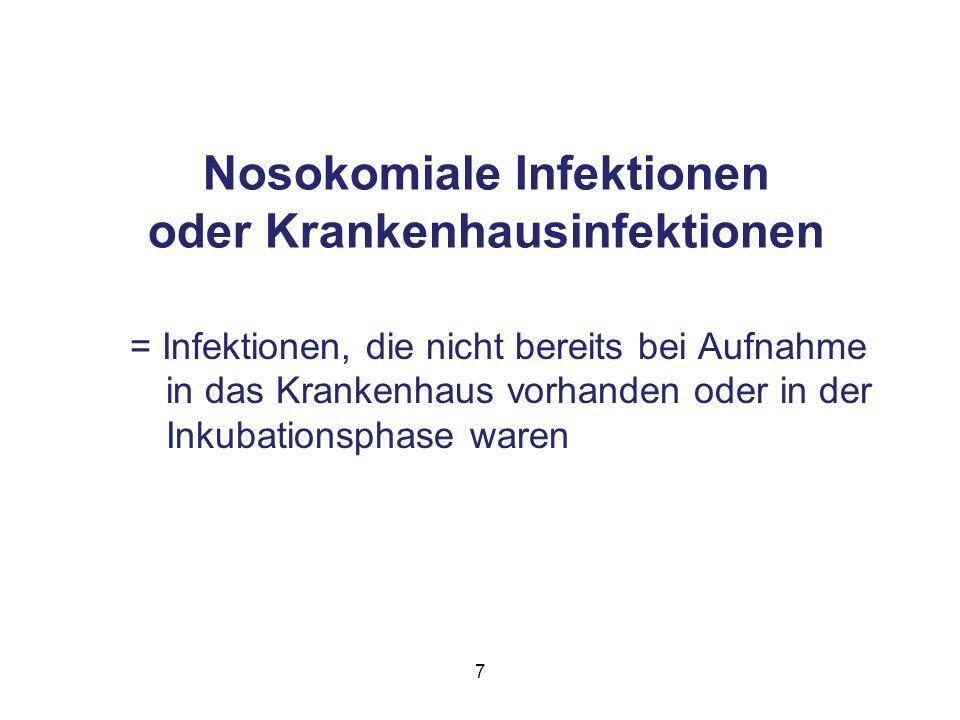 7 Nosokomiale Infektionen oder Krankenhausinfektionen = Infektionen, die nicht bereits bei Aufnahme in das Krankenhaus vorhanden oder in der Inkubationsphase waren