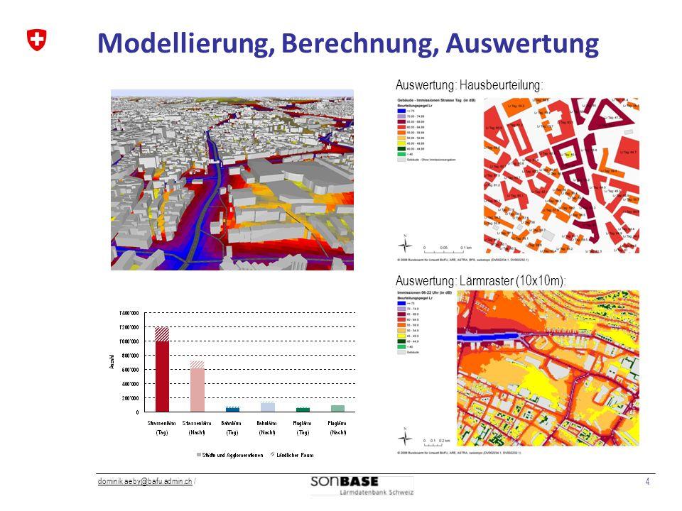 4 dominik aeby@bafu.admin.chdominik aeby@bafu.admin.ch / Modellierung, Berechnung, Auswertung Auswertung: Hausbeurteilung: Auswertung: Lärmraster (10x10m):