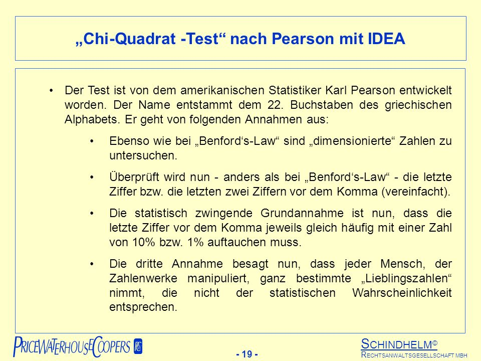 S CHINDHELM © - 19 - R ECHTSANWALTSGESELLSCHAFT MBH Chi-Quadrat -Test nach Pearson mit IDEA Der Test ist von dem amerikanischen Statistiker Karl Pearson entwickelt worden.