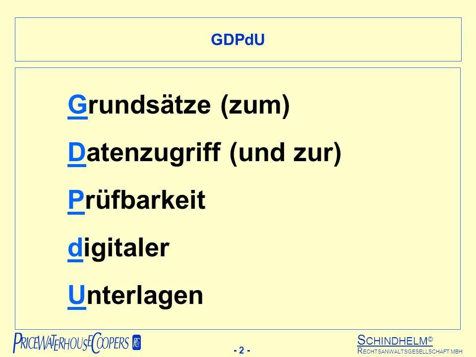 S CHINDHELM © - 2 - R ECHTSANWALTSGESELLSCHAFT MBH GDPdU Grundsätze (zum) Datenzugriff (und zur) Prüfbarkeit digitaler Unterlagen