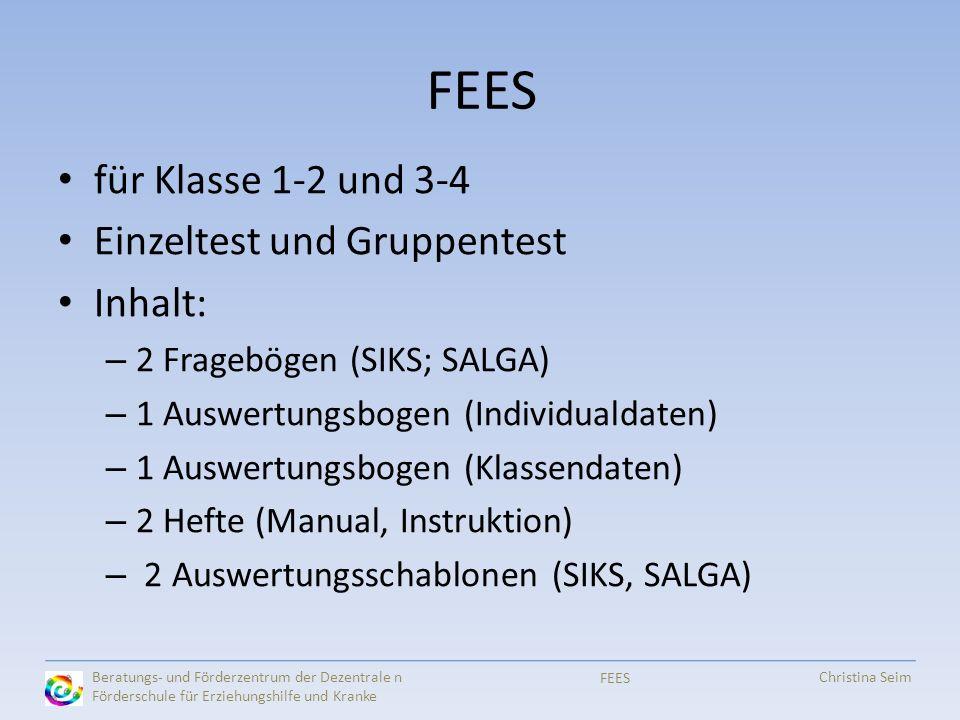 FEES für Klasse 1-2 und 3-4 Einzeltest und Gruppentest Inhalt: – 2 Fragebögen (SIKS; SALGA) – 1 Auswertungsbogen (Individualdaten) – 1 Auswertungsboge