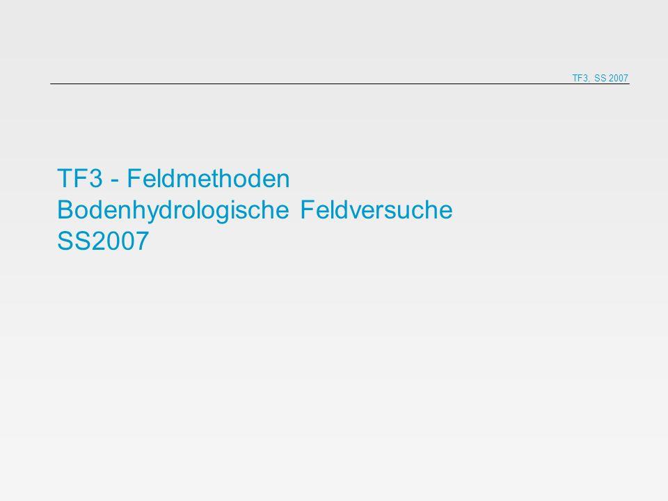 TF3 - Feldmethoden Bodenhydrologische Feldversuche SS2007 TF3, SS 2007