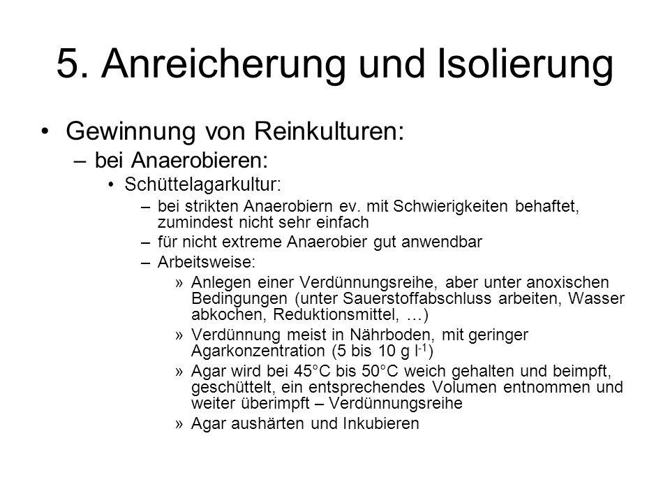 Gewinnung von Reinkulturen: –bei Anaerobieren: Schüttelagarkultur: –bei strikten Anaerobiern ev. mit Schwierigkeiten behaftet, zumindest nicht sehr ei