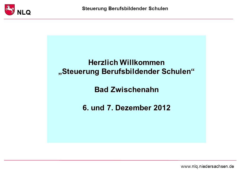 Steuerung Berufsbildender Schulen NLQ www.nlq.niedersachsen.de NLQ Herzlich Willkommen Steuerung Berufsbildender Schulen Bad Zwischenahn 6.