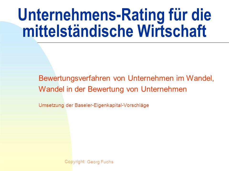 Copyright: MuC Beratungsteam Hans Bauer und Georg Fuchs1 Unternehmens-Rating für die mittelständische Wirtschaft Bewertungsverfahren von Unternehmen i